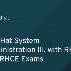 RH255 - Red Hat System Administration III, with RHCSA and RHCE Exams