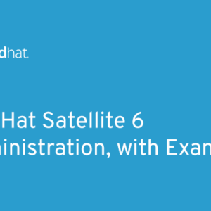RH404 - Red Hat Satellite 6 Administration, with Exam