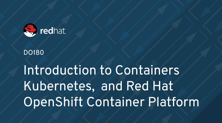 DO180 - Introduction to Containers, Kubernetes, and Red Hat OpenShift