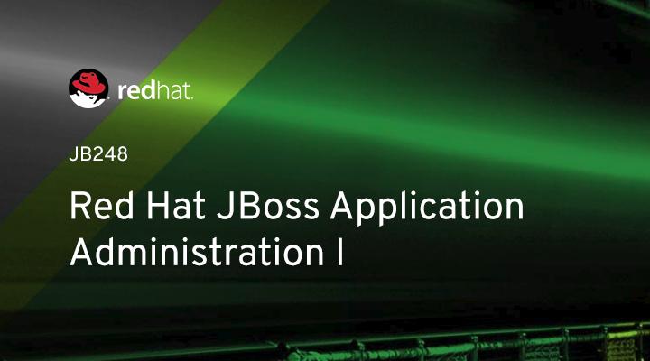 JB248 - Red Hat JBoss Application Administration I