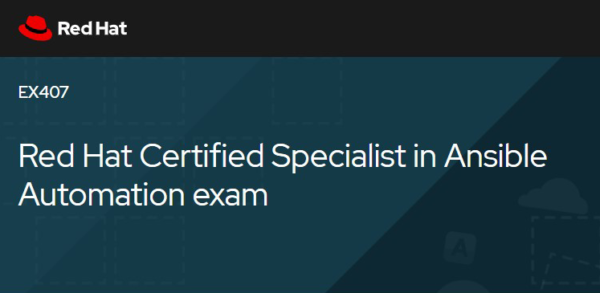 EX407 - Red Hat Certified Specialist in Ansible Automation exam